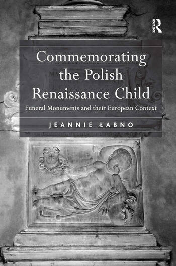 Commemorating the Polish Renaissance Child Funeral Monuments and their European Context book cover