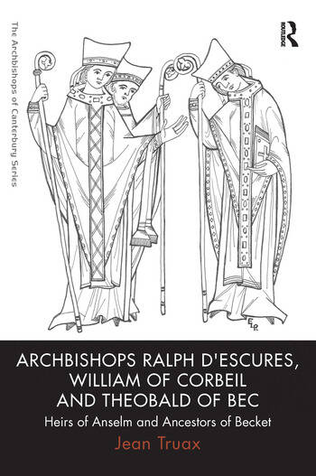 Archbishops Ralph d'Escures, William of Corbeil and Theobald of Bec Heirs of Anselm and Ancestors of Becket book cover