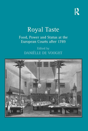 Royal Taste Food, Power and Status at the European Courts after 1789 book cover