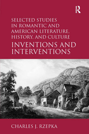 Selected Studies in Romantic and American Literature, History, and Culture Inventions and Interventions book cover