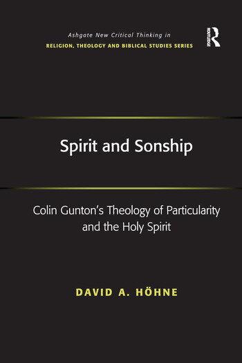 Spirit and Sonship Colin Gunton's Theology of Particularity and the Holy Spirit book cover