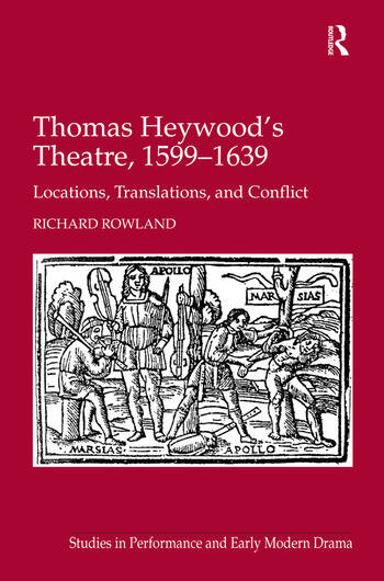 Thomas Heywood's Theatre, 1599–1639 Locations, Translations, and Conflict book cover