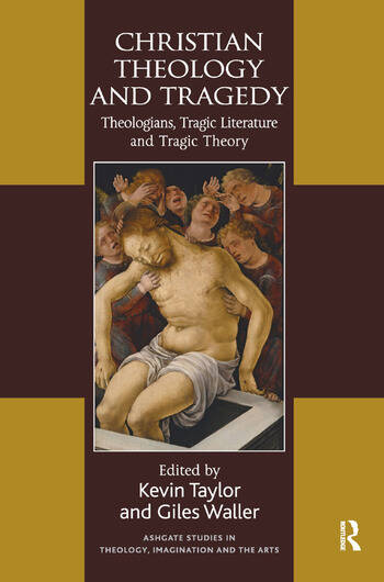 Christian Theology and Tragedy Theologians, Tragic Literature and Tragic Theory book cover
