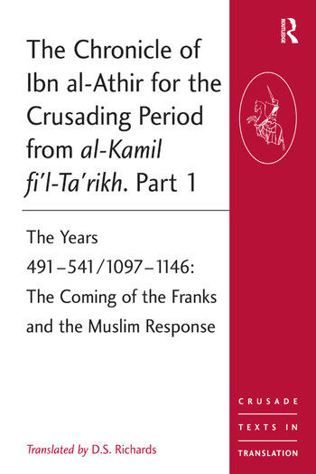 The Chronicle of Ibn al-Athir for the Crusading Period from al-Kamil fi'l-Ta'rikh. Part 1 The Years 491–541/1097–1146: The Coming of the Franks and the Muslim Response book cover