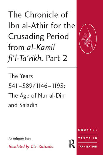 The Chronicle of Ibn al-Athir for the Crusading Period from al-Kamil fi'l-Ta'rikh. Part 2 The Years 541–589/1146–1193: The Age of Nur al-Din and Saladin book cover