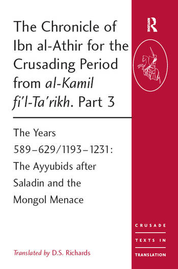 The Chronicle of Ibn al-Athir for the Crusading Period from al-Kamil fi'l-Ta'rikh. Part 3 The Years 589–629/1193–1231: The Ayyubids after Saladin and the Mongol Menace book cover