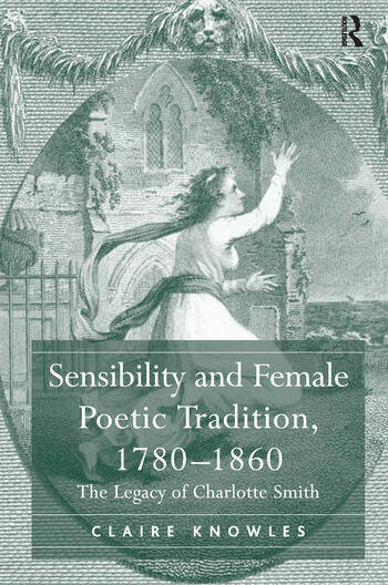 Sensibility and Female Poetic Tradition, 1780–1860 The Legacy of Charlotte Smith book cover