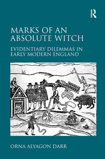 Marks of an Absolute Witch Evidentiary Dilemmas in Early Modern England book cover