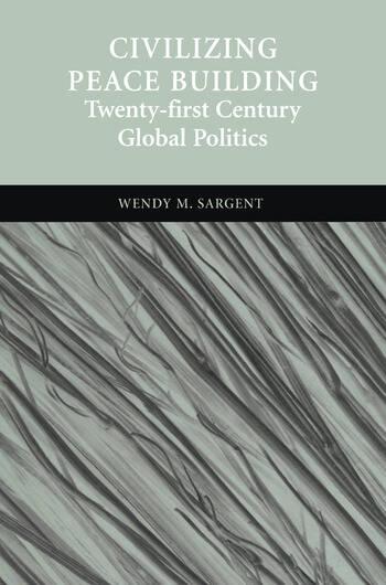 Civilizing Peace Building Twenty-first Century Global Politics book cover