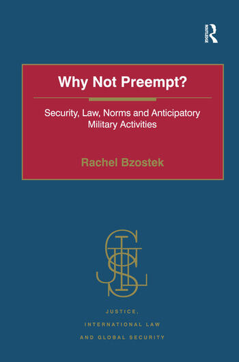 Why Not Preempt? Security, Law, Norms and Anticipatory Military Activities book cover