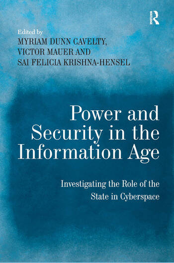 Power and Security in the Information Age Investigating the Role of the State in Cyberspace book cover
