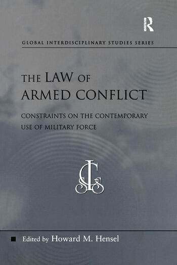 The Law of Armed Conflict Constraints on the Contemporary Use of Military Force book cover