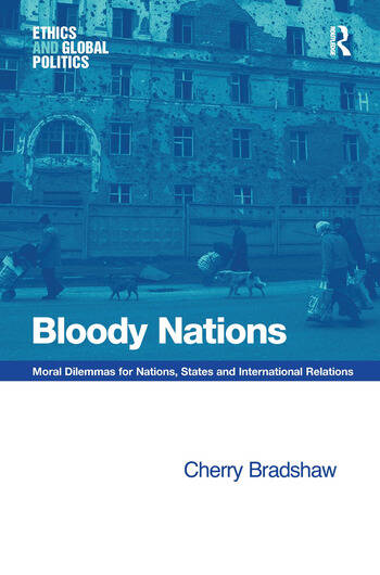 Bloody Nations Moral Dilemmas for Nations, States and International Relations book cover
