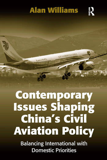 Contemporary Issues Shaping China's Civil Aviation Policy Balancing International with Domestic Priorities book cover