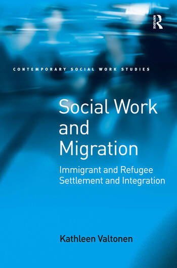 Social Work and Migration Immigrant and Refugee Settlement and Integration book cover