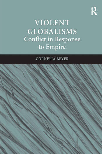 Violent Globalisms Conflict in Response to Empire book cover