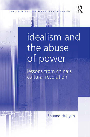 Idealism and the Abuse of Power Lessons from China's Cultural Revolution book cover