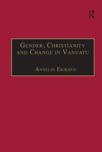 Gender, Christianity and Change in Vanuatu An Analysis of Social Movements in North Ambrym book cover