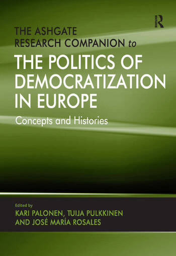 The Ashgate Research Companion to the Politics of Democratization in Europe Concepts and Histories book cover