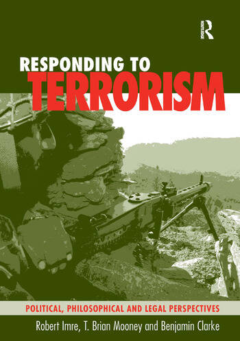 Responding to Terrorism Political, Philosophical and Legal Perspectives book cover