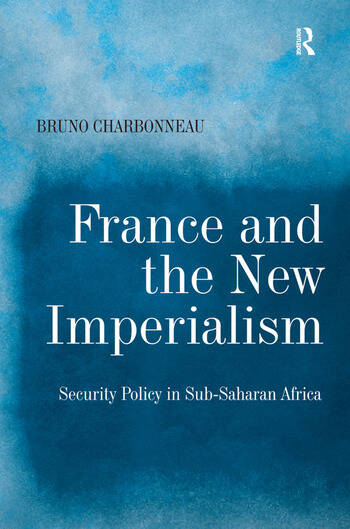 France and the New Imperialism Security Policy in Sub-Saharan Africa book cover
