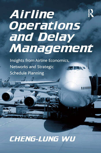 Airline Operations and Delay Management Insights from Airline Economics, Networks and Strategic Schedule Planning book cover