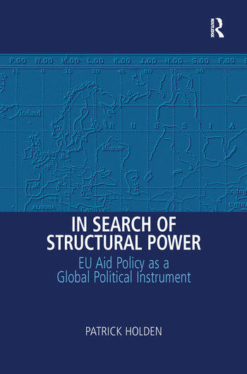 In Search of Structural Power EU Aid Policy as a Global Political Instrument book cover