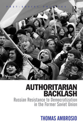 Authoritarian Backlash Russian Resistance to Democratization in the Former Soviet Union book cover