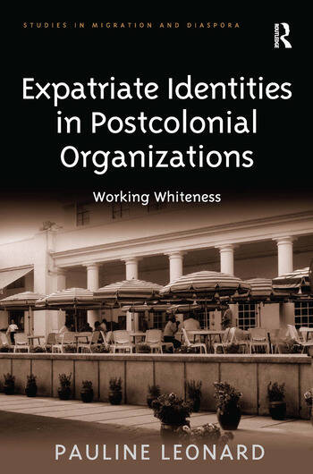 Expatriate Identities in Postcolonial Organizations Working Whiteness book cover