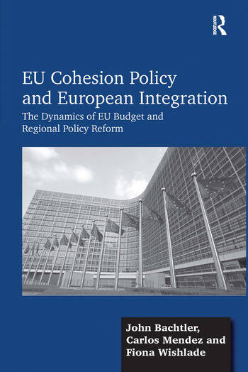 EU Cohesion Policy and European Integration The Dynamics of EU Budget and Regional Policy Reform book cover