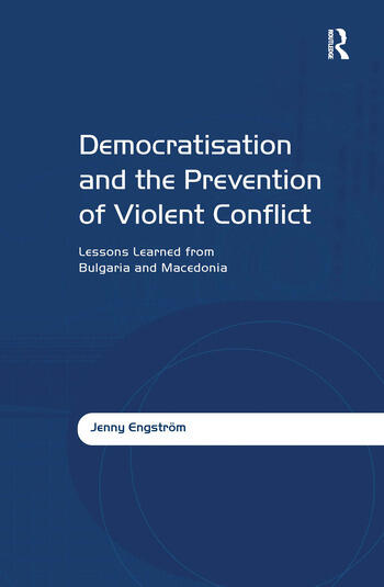 Democratisation and the Prevention of Violent Conflict Lessons Learned from Bulgaria and Macedonia book cover