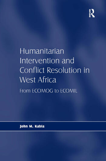 Humanitarian Intervention and Conflict Resolution in West Africa From ECOMOG to ECOMIL book cover