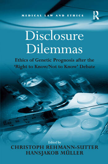 Disclosure Dilemmas Ethics of Genetic Prognosis after the 'Right to Know/Not to Know' Debate book cover