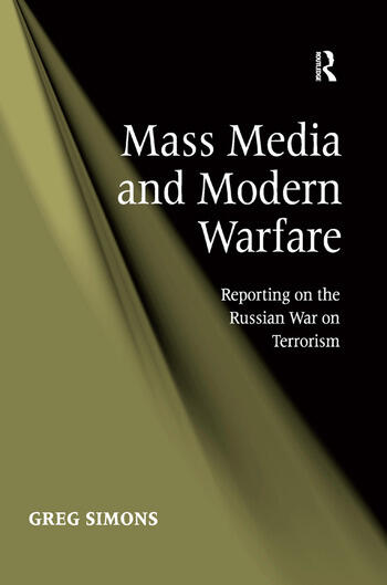 Mass Media and Modern Warfare Reporting on the Russian War on Terrorism book cover