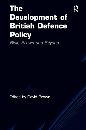 The Development of British Defence Policy Blair, Brown and Beyond book cover