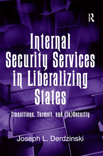 Internal Security Services in Liberalizing States Transitions, Turmoil, and (In)Security book cover