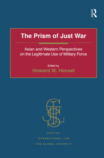 The Prism of Just War Asian and Western Perspectives on the Legitimate Use of Military Force book cover