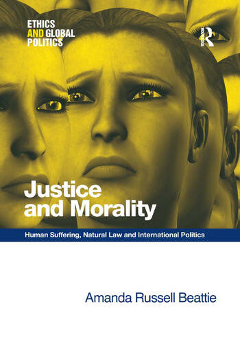 Justice and Morality Human Suffering, Natural Law and International Politics book cover