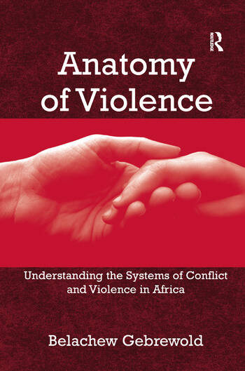 Anatomy of Violence Understanding the Systems of Conflict and Violence in Africa book cover
