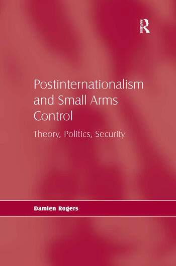 Postinternationalism and Small Arms Control Theory, Politics, Security book cover