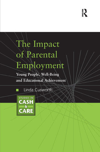 The Impact of Parental Employment Young People, Well-Being and Educational Achievement book cover