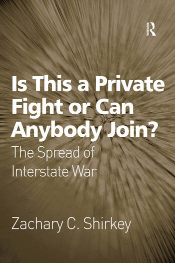 Is This a Private Fight or Can Anybody Join? The Spread of Interstate War book cover