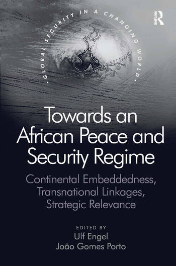 Towards an African Peace and Security Regime Continental Embeddedness, Transnational Linkages, Strategic Relevance book cover