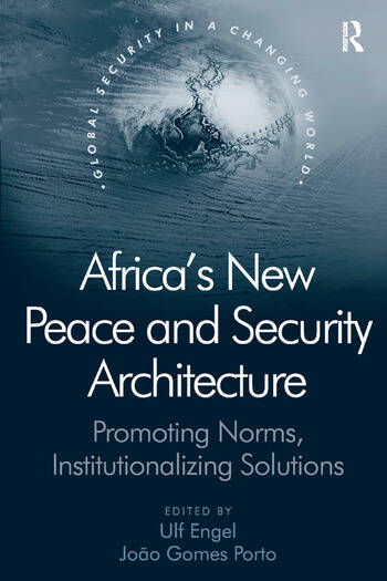 Africa's New Peace and Security Architecture Promoting Norms, Institutionalizing Solutions book cover