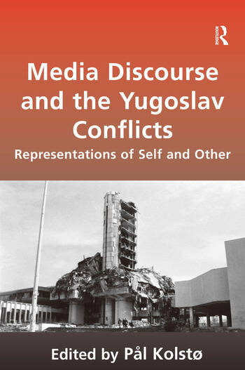 Media Discourse and the Yugoslav Conflicts Representations of Self and Other book cover