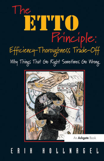 The ETTO Principle: Efficiency-Thoroughness Trade-Off Why Things That Go Right Sometimes Go Wrong book cover