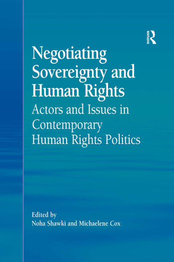 Negotiating Sovereignty and Human Rights Actors and Issues in Contemporary Human Rights Politics book cover