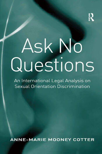 Ask No Questions An International Legal Analysis on Sexual Orientation Discrimination book cover