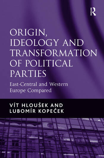 Origin, Ideology and Transformation of Political Parties East-Central and Western Europe Compared book cover