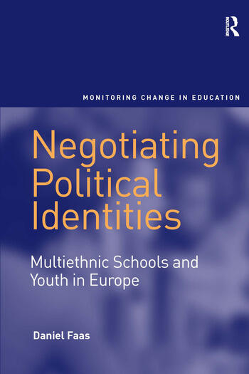 Negotiating Political Identities Multiethnic Schools and Youth in Europe book cover